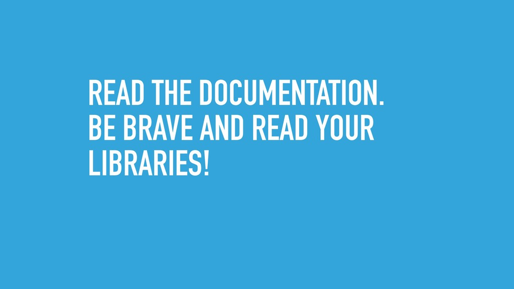 READ THE DOCUMENTATION. BE BRAVE AND READ YOUR ...