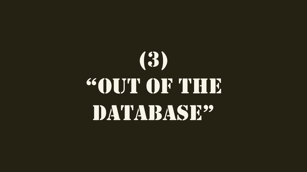 "(3) ""OUT OF THE DATABASE"""