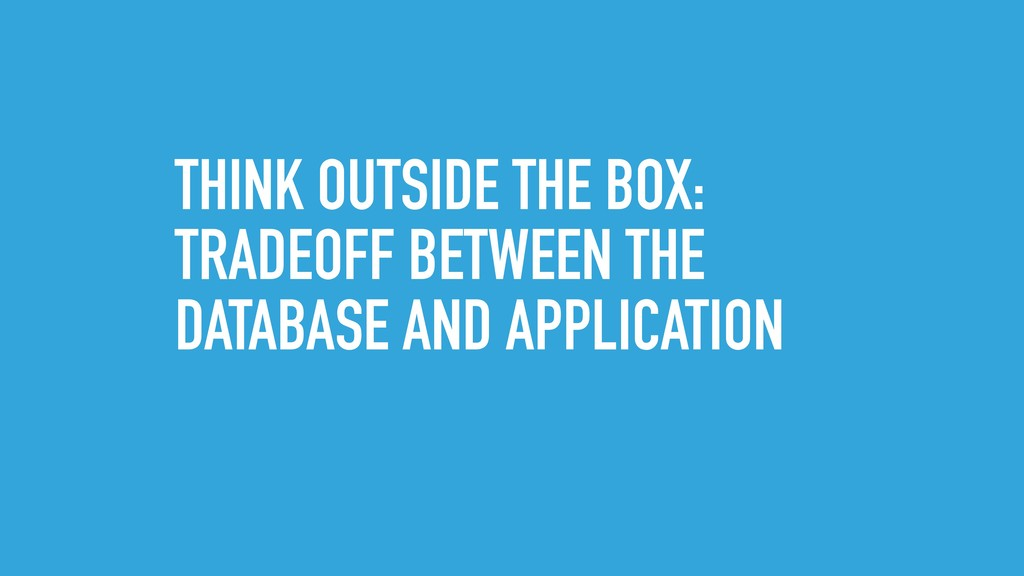 THINK OUTSIDE THE BOX: TRADEOFF BETWEEN THE DAT...