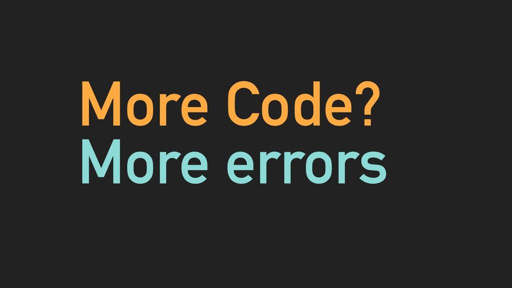 More Code? More errors