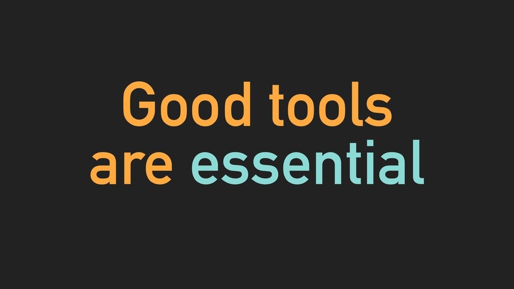 Good tools are essential