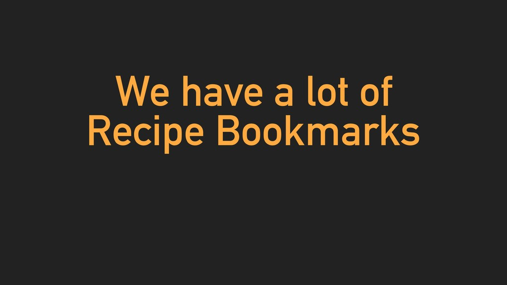 We have a lot of Recipe Bookmarks