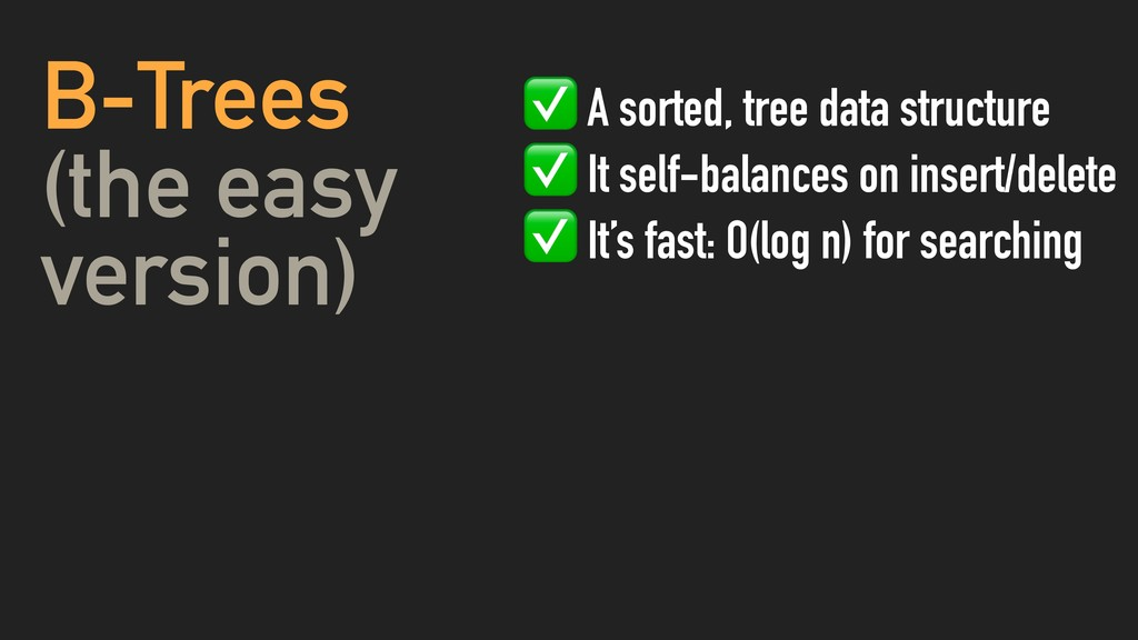 B-Trees (the easy version) ✅ A sorted, tree dat...