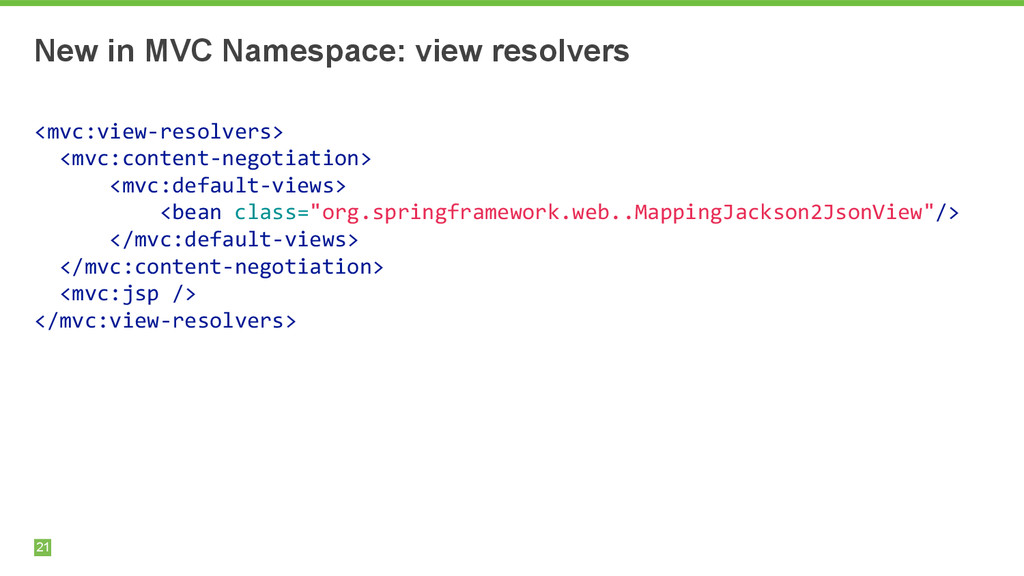 New in MVC Namespace: view resolvers 21 ! <mvc:...