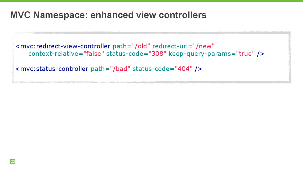 MVC Namespace: enhanced view controllers 23 ! <...