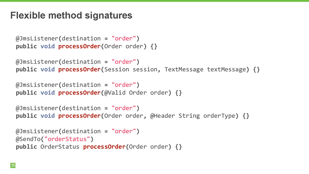 Flexible method signatures 35 @JmsListener(dest...