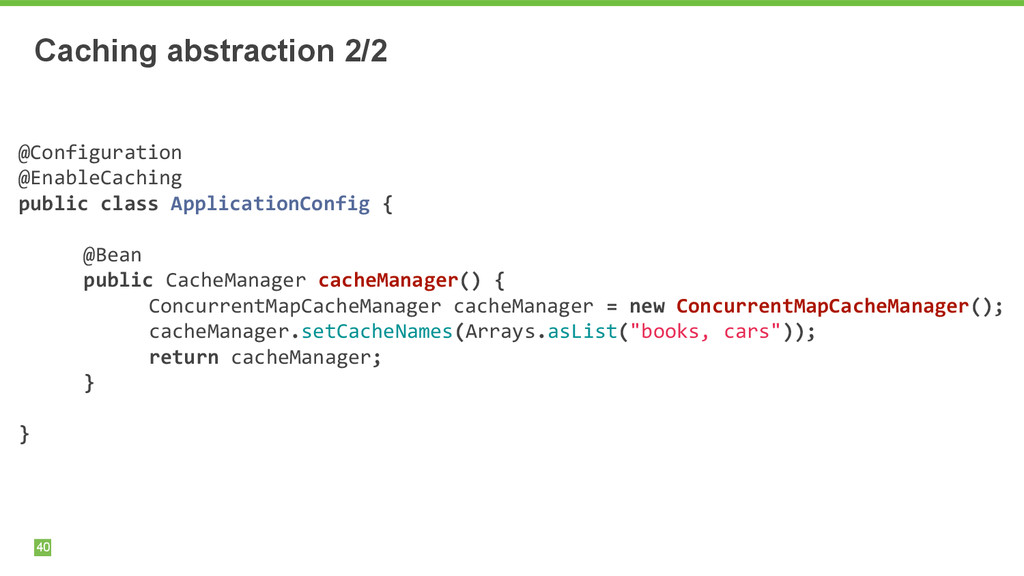 Caching abstraction 2/2 40 @Configuration	