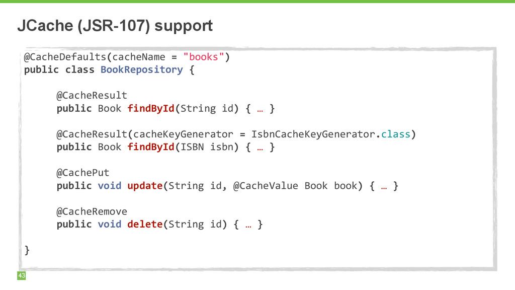 JCache (JSR-107) support 43 @CacheDefaults(cach...