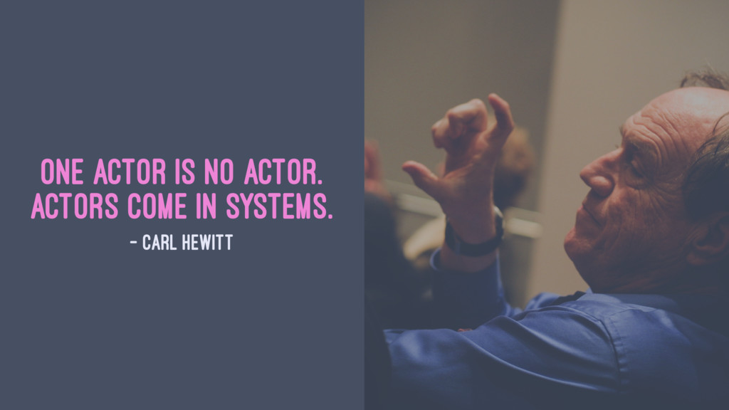 One actor is no actor. Actors come in systems. ...