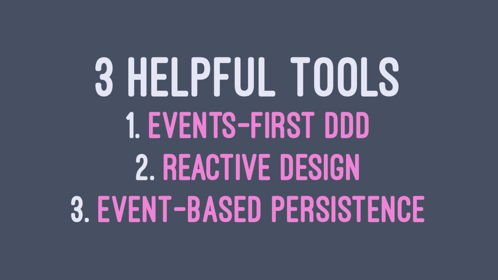 3 HELPFUL TOOLS 1. EVENTS-FIRST DDD 2. REACTIVE...