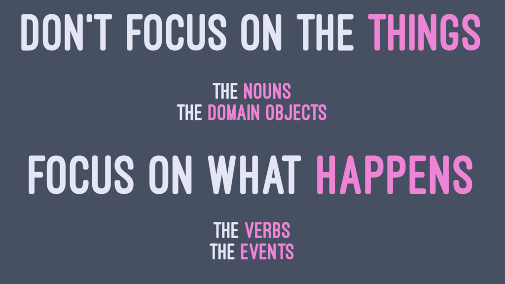 DON'T FOCUS ON THE THINGS the nouns the domain ...