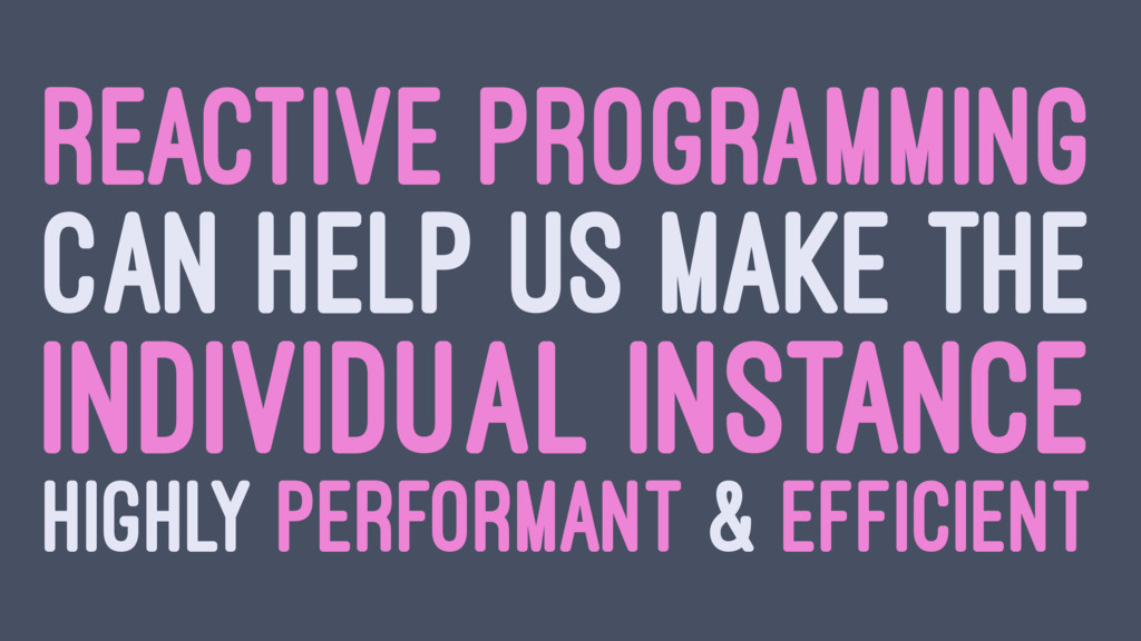 REACTIVE PROGRAMMING CAN HELP US MAKE THE INDIV...
