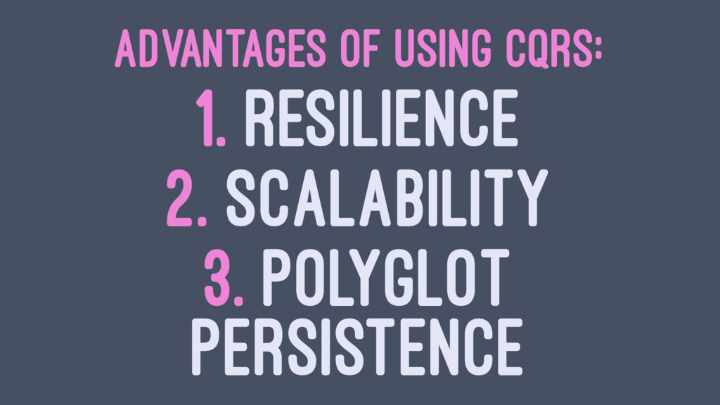 ADVANTAGES OF USING CQRS: 1. RESILIENCE 2. SCAL...