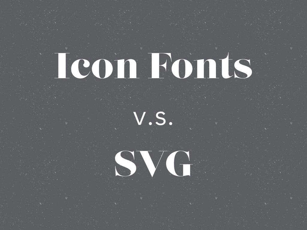 Icon Fonts v.s. SVG