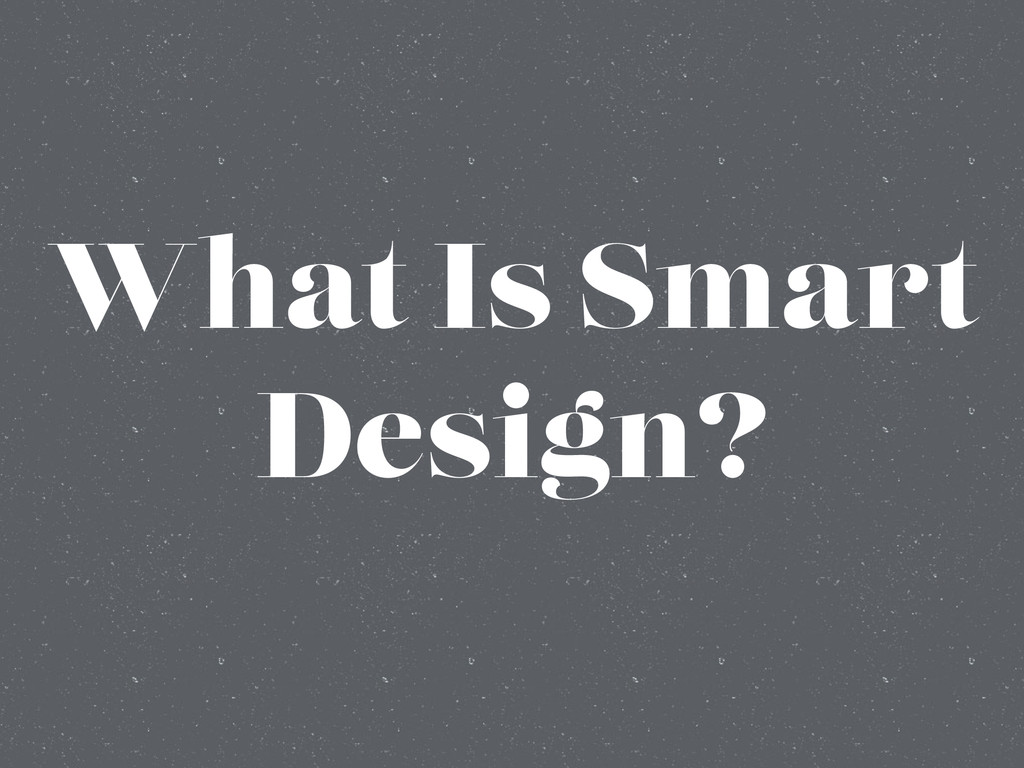 What Is Smart Design?