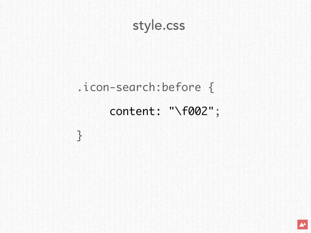 """.icon-search:before { content: """"\f002""""; } style..."""