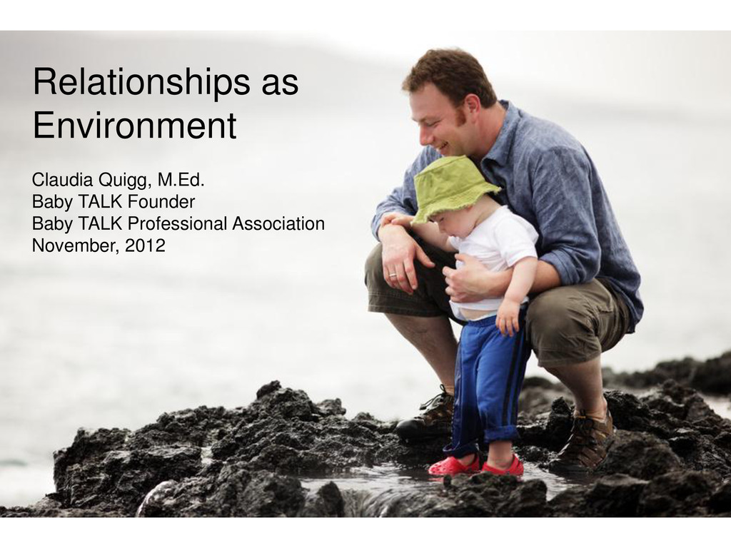 Relationships as Environment Claudia Quigg, M.E...