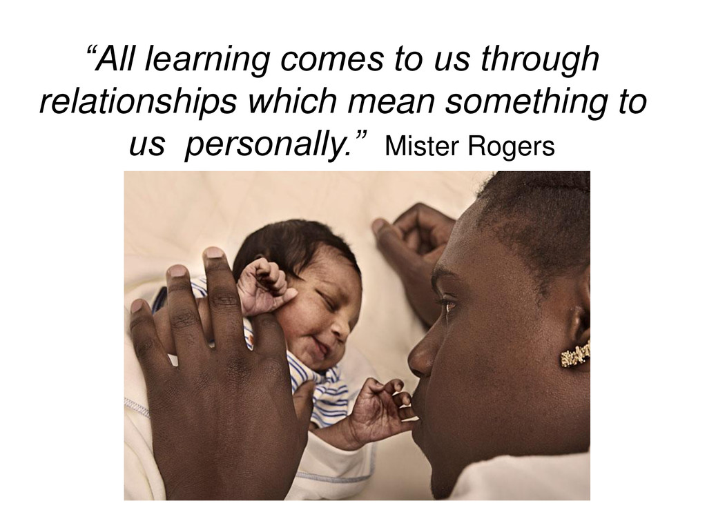 """All learning comes to us through relationships..."