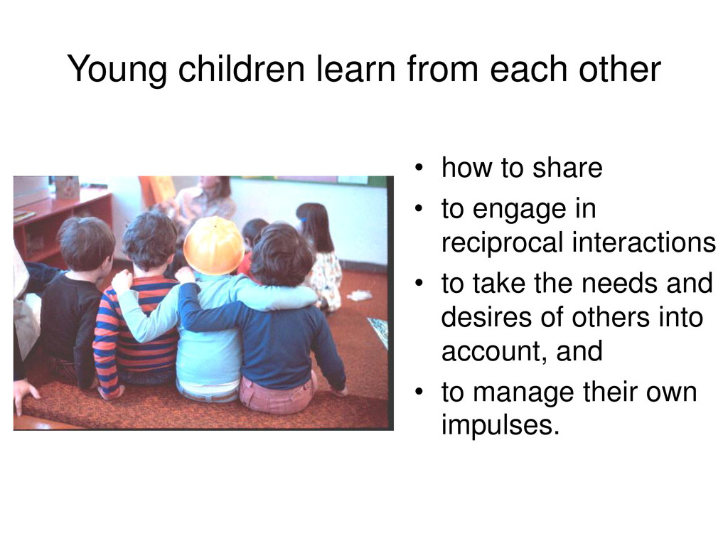 Young children learn from each other • how to s...