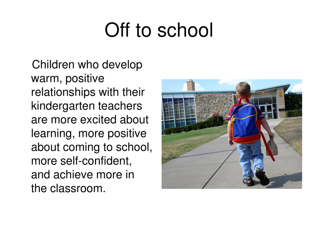 Off to school Children who develop warm, positi...