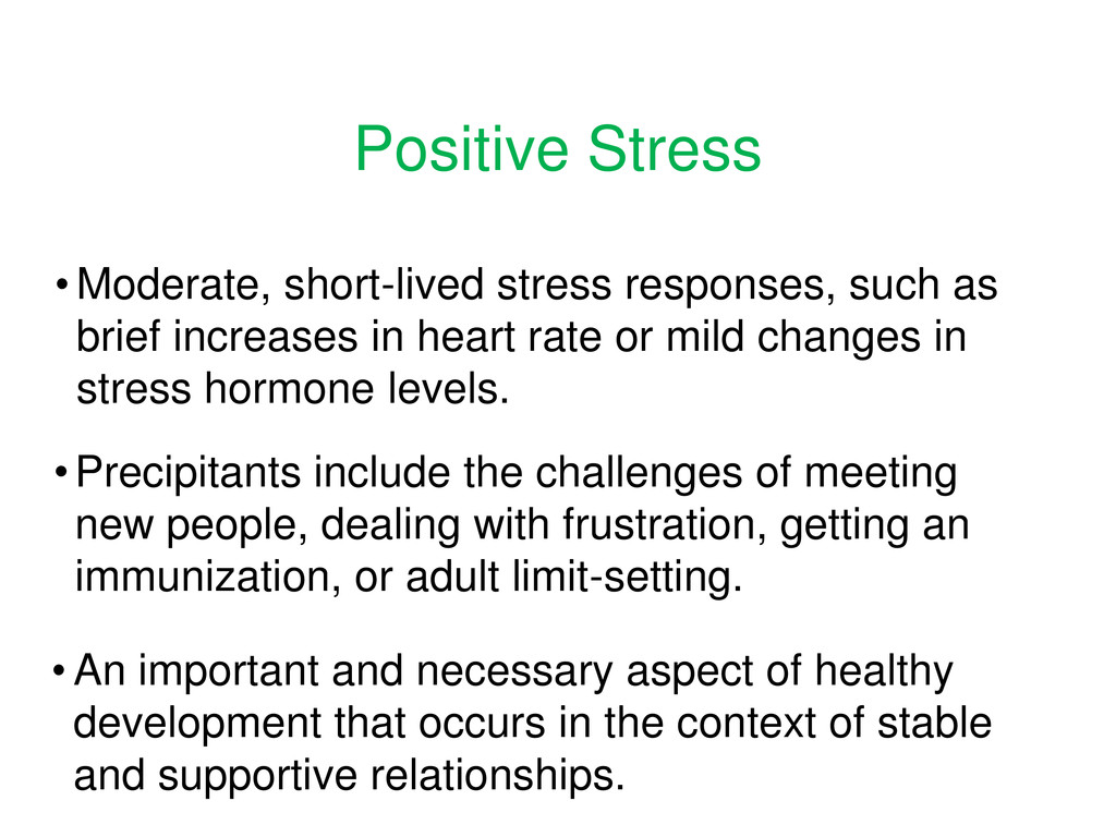 Positive Stress • Moderate, short-lived stress ...