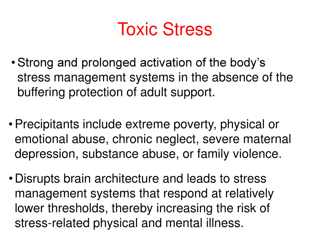 Toxic Stress • Strong and prolonged activation ...