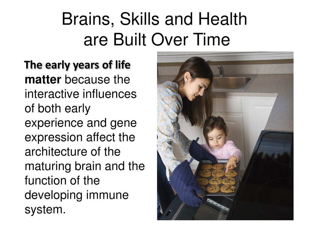 Brains, Skills and Health are Built Over Time T...