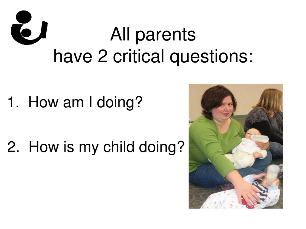 All parents have 2 critical questions: 1. How a...