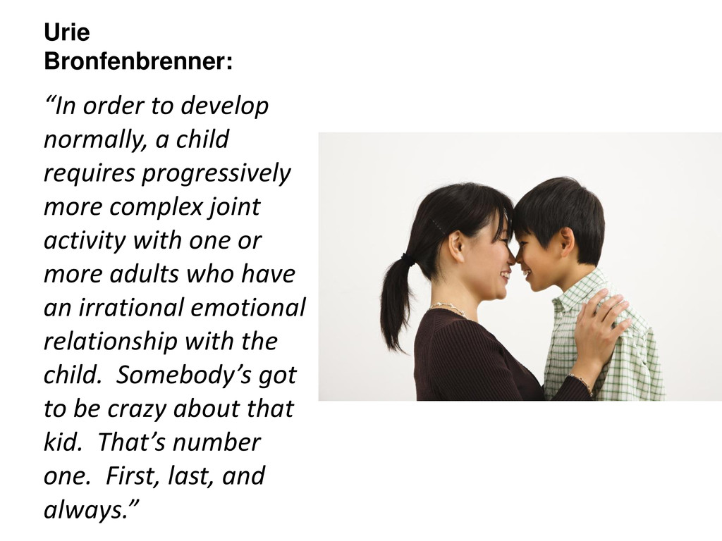 "Urie Bronfenbrenner: ""In order to develop norma..."