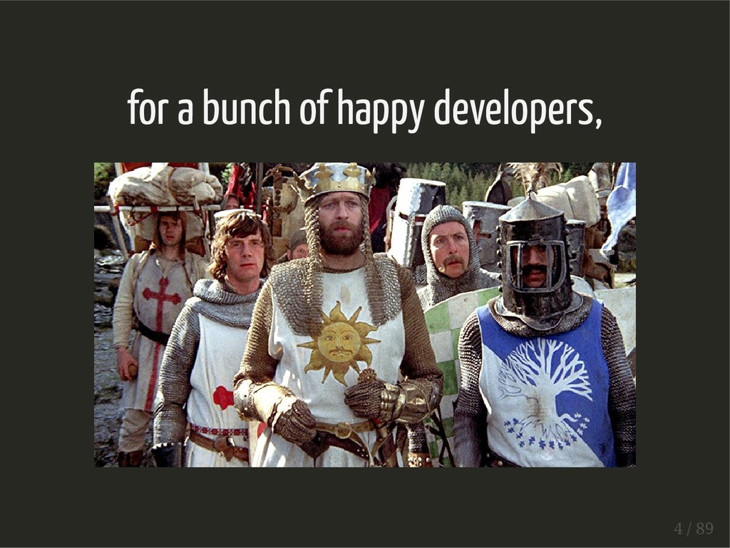 for a bunch of happy developers, 4 / 89