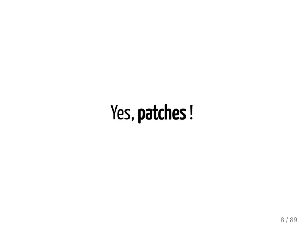 Yes, patches ! 8 / 89