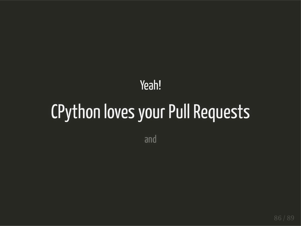 Yeah! CPython loves your Pull Requests and 86 /...