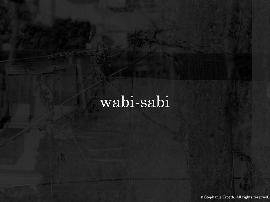 wabi-sabi © Stephanie Troeth. All rights reserv...