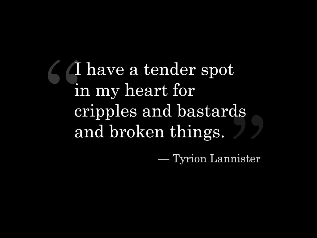 """ "" — Tyrion Lannister I have a tender spot in ..."