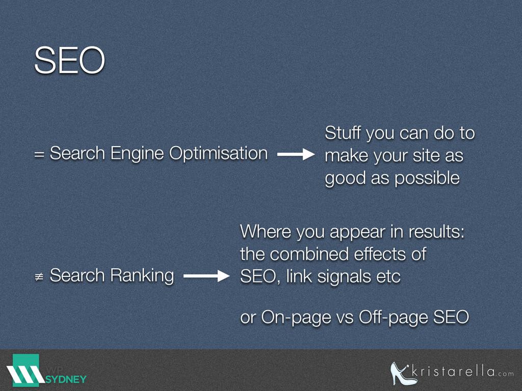 SEO = Search Engine Optimisation ≢ Search Ranki...