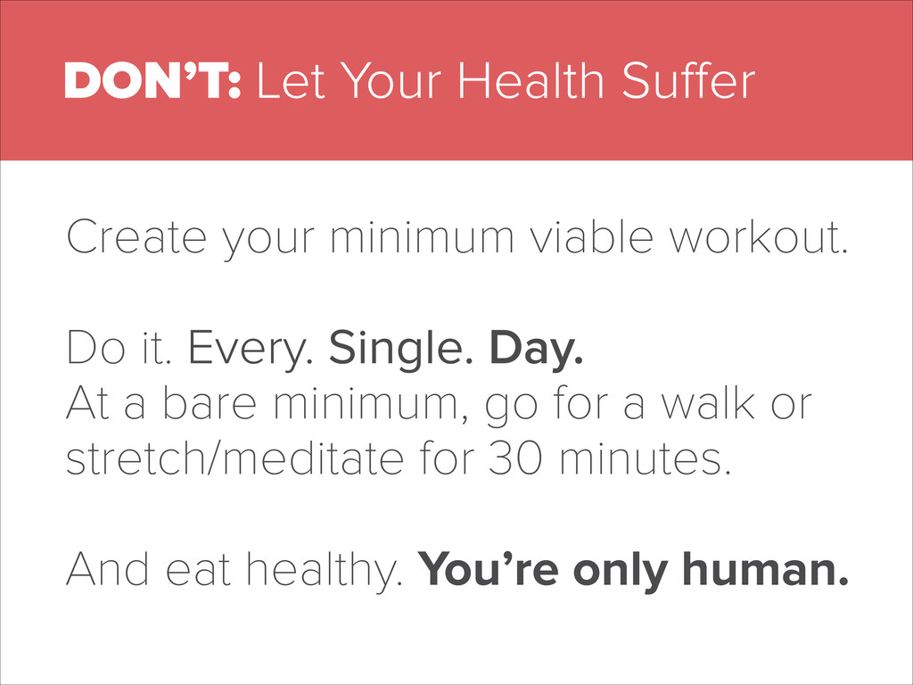 DON'T: Let Your Health Suffer Create your minimu...