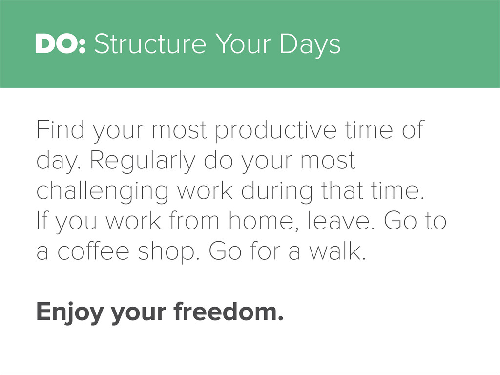 DO: Structure Your Days Find your most producti...