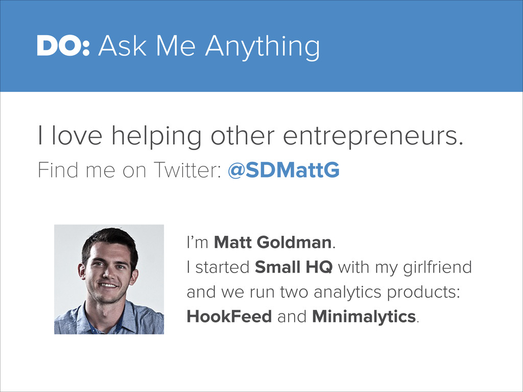 DO: Ask Me Anything I love helping other entrep...