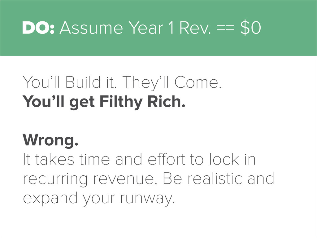 DO: Assume Year 1 Rev. == $0 You'll Build it. T...
