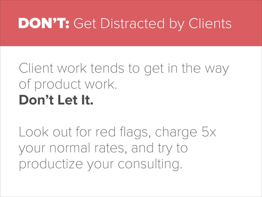 DON'T: Get Distracted by Clients Client work te...