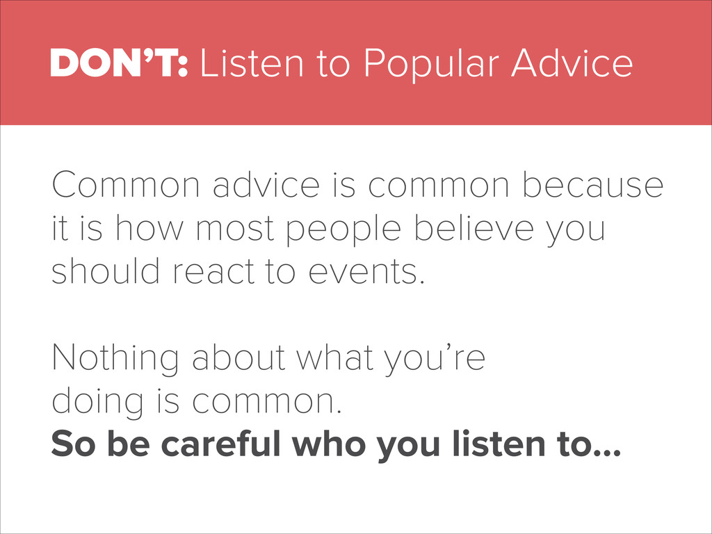 DON'T: Listen to Popular Advice Common advice i...