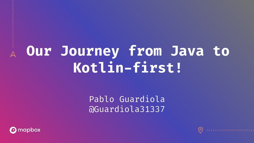 Our Journey from Java to Kotlin-first! Pablo Gu...