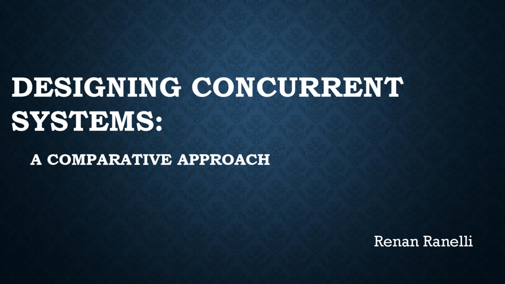 DESIGNING CONCURRENT SYSTEMS: A COMPARATIVE APP...