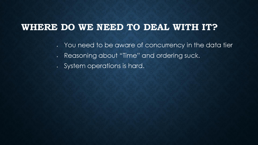 WHERE DO WE NEED TO DEAL WITH IT? • You need to...