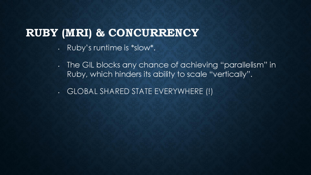 RUBY (MRI) & CONCURRENCY • Ruby's runtime is *s...