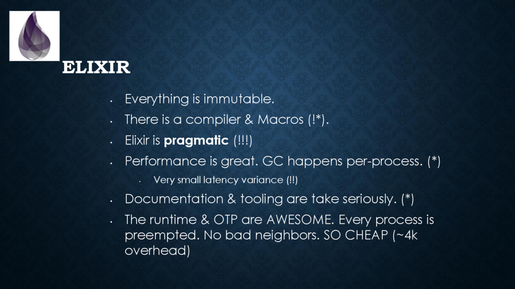 ELIXIR • Everything is immutable. • There is a ...