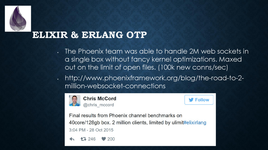 ELIXIR & ERLANG OTP • The Phoenix team was able...