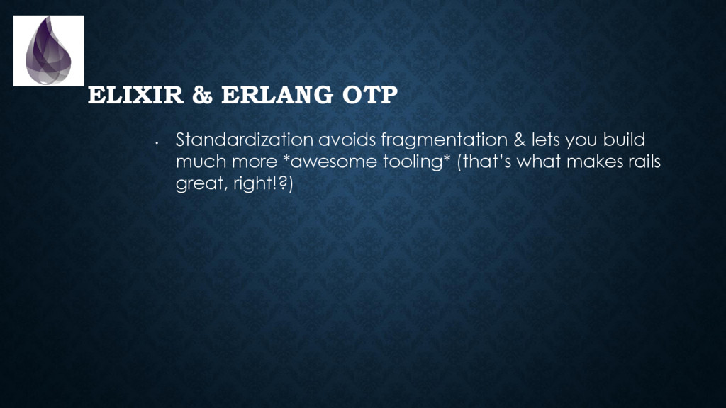 ELIXIR & ERLANG OTP • Standardization avoids fr...