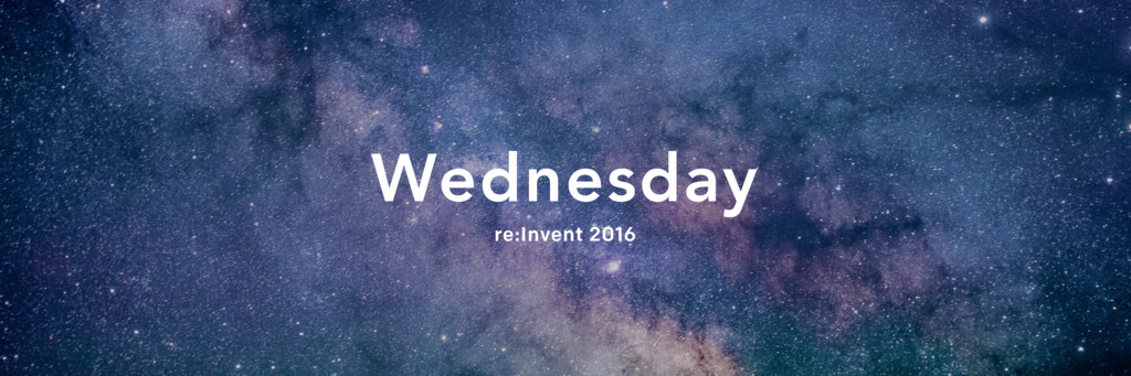 Wednesday re:Invent 2016