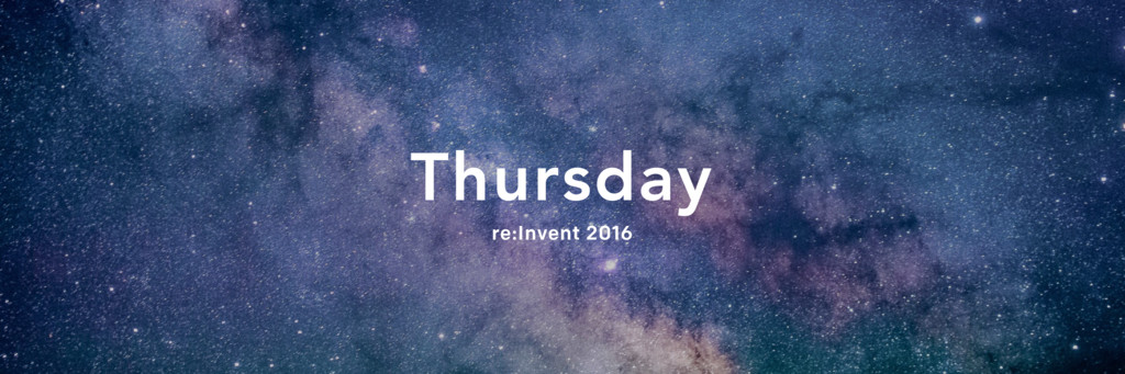 Thursday re:Invent 2016